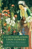 A Contemplation Upon Flowers by Bobby J. Ward