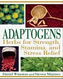 Adaptogens; Herbs For Strength, Stamina & Stress Relief by David Winston & Steven Maimes