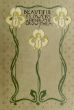 Beautiful Flowers & How To Grow Them by Wright & Wright