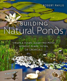 Building Natural Ponds; Create Clean, Algae-Free Ponds Without Pumps, Filters Or Chemicals by Robert Pavlis