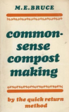 Common Sense Compost Making; The Quick Rertuen Method by M. E. Bruce_Suggested Further Reading