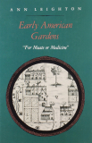 Early American Gardens, For Meate Or Medicine by Ann Leighton
