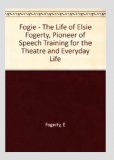 Fogerty, The Life of Elsie Fogerty_by Elsie Fogertry_Suggested Further Reading