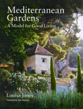 Mediterranean Gardens; A Model For Good Living by Louisa Jones