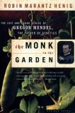 Monk In The Garden, Gregor Mendel_by Robin Marantz Henig_Suggested Further Reading