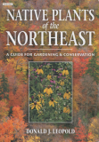 Native Plants Of The Northeast by Donald J. Leopold