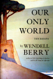 Our Only World; Essays_by Wendell Berry_Suggested Further Reading
