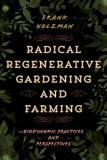 Radical Regenerative Gardening & Farming by Frank Holzman