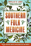 Southern Folk Medicine by Phyllis D. Light