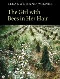 The Girl With Bees In Her Hair by Eleanor Rand Wilner