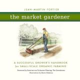 The Market Gardener by Jean-Martin Fortier