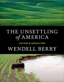 Unsettling Of America by Wendell Berry