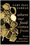 Where Our Food Comes From by Gary P. Nabhan